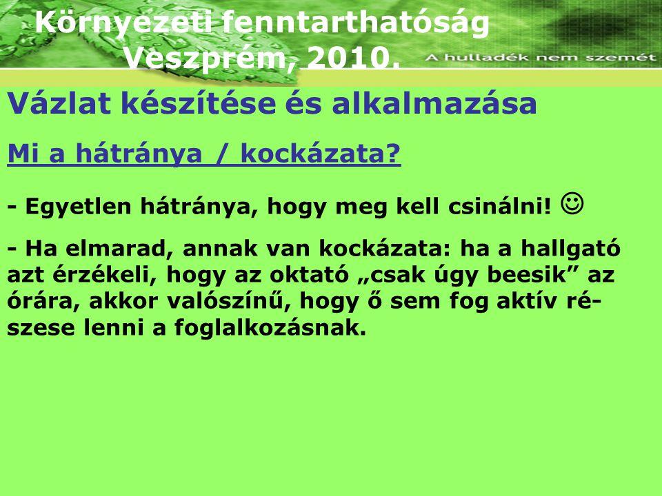 Környezeti fenntarthatóság Veszprém, 2010. Vázlat készítése és alkalmazása Mi a hátránya / kockázata? - Egyetlen hátránya, hogy meg kell csinálni! - H