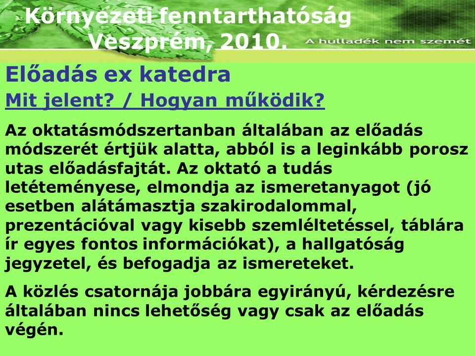 Környezeti fenntarthatóság Veszprém, 2010. Előadás ex katedra Mit jelent? / Hogyan működik? Az oktatásmódszertanban általában az előadás módszerét ért