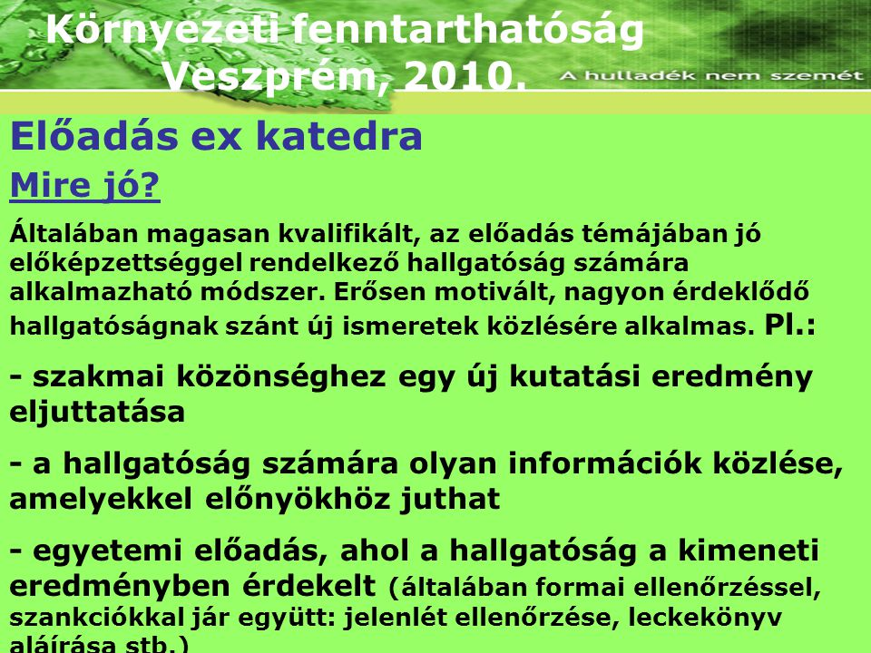 Környezeti fenntarthatóság Veszprém, 2010. Előadás ex katedra Mire jó? Általában magasan kvalifikált, az előadás témájában jó előképzettséggel rendelk