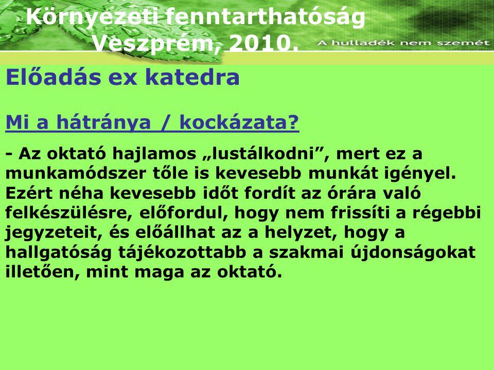 """Környezeti fenntarthatóság Veszprém, 2010. Mi a hátránya / kockázata? - Az oktató hajlamos """"lustálkodni"""", mert ez a munkamódszer tőle is kevesebb munk"""