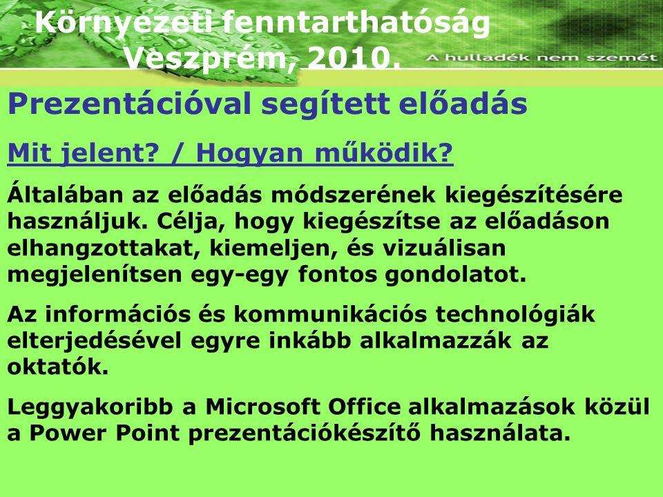 Környezeti fenntarthatóság Veszprém, 2010. Prezentációval segített előadás Mit jelent? / Hogyan működik? Általában az előadás módszerének kiegészítésé