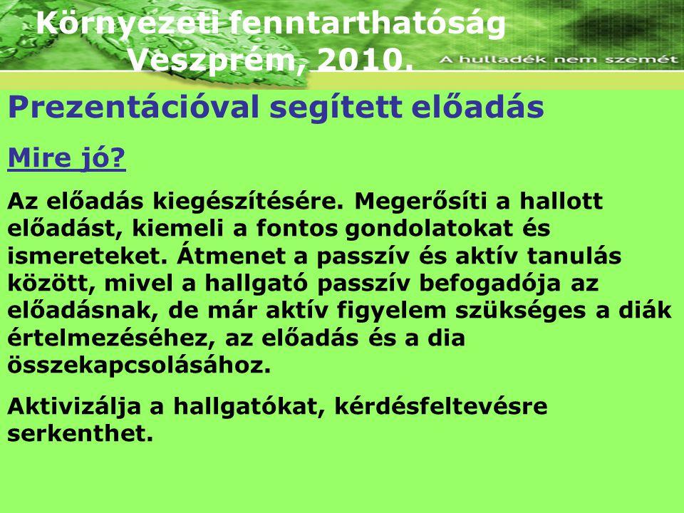 Környezeti fenntarthatóság Veszprém, 2010. Prezentációval segített előadás Mire jó? Az előadás kiegészítésére. Megerősíti a hallott előadást, kiemeli