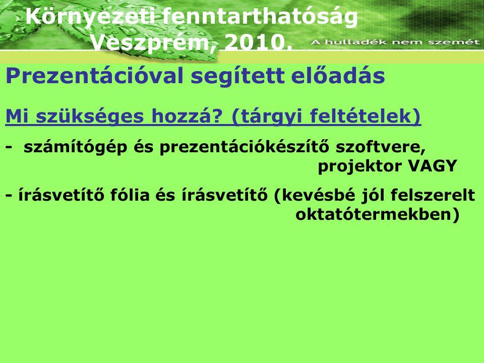 Környezeti fenntarthatóság Veszprém, 2010. Prezentációval segített előadás Mi szükséges hozzá? (tárgyi feltételek) - számítógép és prezentációkészítő
