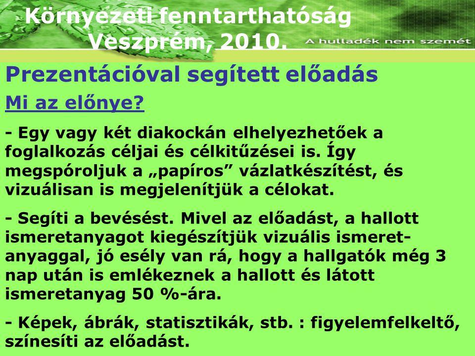 Környezeti fenntarthatóság Veszprém, 2010. Prezentációval segített előadás Mi az előnye.