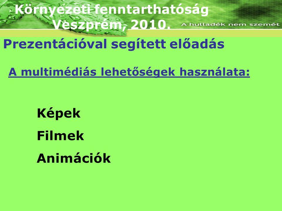 Környezeti fenntarthatóság Veszprém, 2010. Prezentációval segített előadás A multimédiás lehetőségek használata: Képek Filmek Animációk