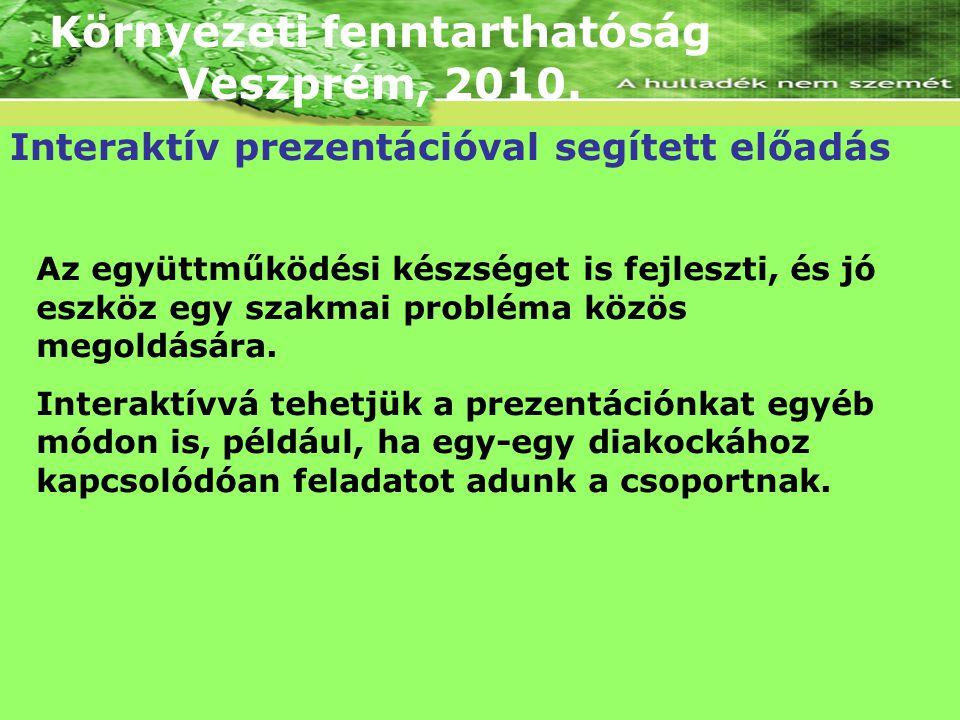 Környezeti fenntarthatóság Veszprém, 2010. Interaktív prezentációval segített előadás Az együttműködési készséget is fejleszti, és jó eszköz egy szakm