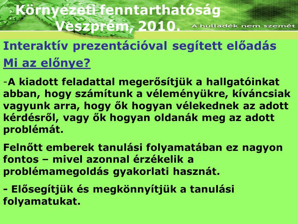 Környezeti fenntarthatóság Veszprém, 2010. Mi az előnye? -A kiadott feladattal megerősítjük a hallgatóinkat abban, hogy számítunk a véleményükre, kívá