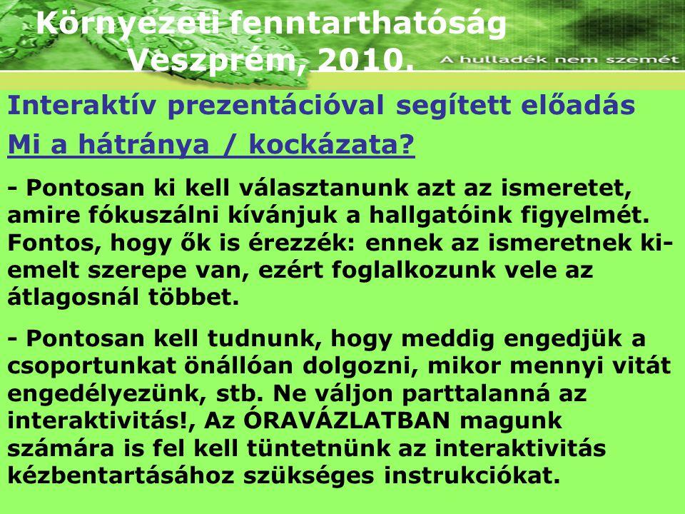 Környezeti fenntarthatóság Veszprém, 2010. Mi a hátránya / kockázata? - Pontosan ki kell választanunk azt az ismeretet, amire fókuszálni kívánjuk a ha
