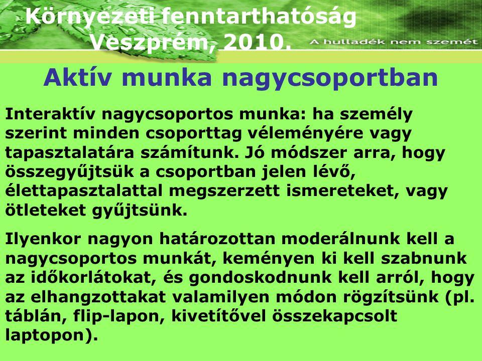 Környezeti fenntarthatóság Veszprém, 2010. Interaktív nagycsoportos munka: ha személy szerint minden csoporttag véleményére vagy tapasztalatára számít