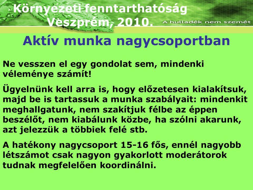 Környezeti fenntarthatóság Veszprém, 2010. Ne vesszen el egy gondolat sem, mindenki véleménye számít! Ügyelnünk kell arra is, hogy előzetesen kialakít