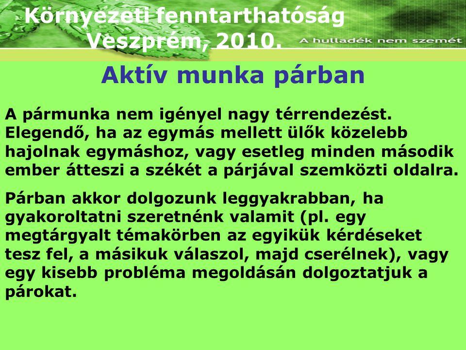 Környezeti fenntarthatóság Veszprém, 2010. A pármunka nem igényel nagy térrendezést. Elegendő, ha az egymás mellett ülők közelebb hajolnak egymáshoz,