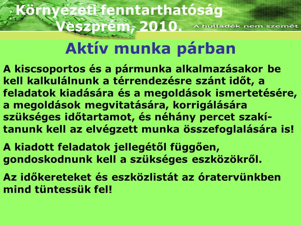 Környezeti fenntarthatóság Veszprém, 2010. A kiscsoportos és a pármunka alkalmazásakor be kell kalkulálnunk a térrendezésre szánt időt, a feladatok ki