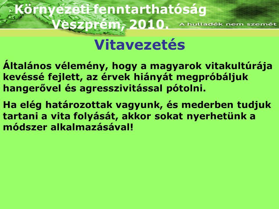 Környezeti fenntarthatóság Veszprém, 2010. Általános vélemény, hogy a magyarok vitakultúrája kevéssé fejlett, az érvek hiányát megpróbáljuk hangerővel
