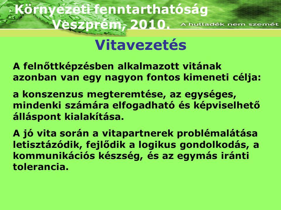 Környezeti fenntarthatóság Veszprém, 2010. A felnőttképzésben alkalmazott vitának azonban van egy nagyon fontos kimeneti célja: a konszenzus megteremt