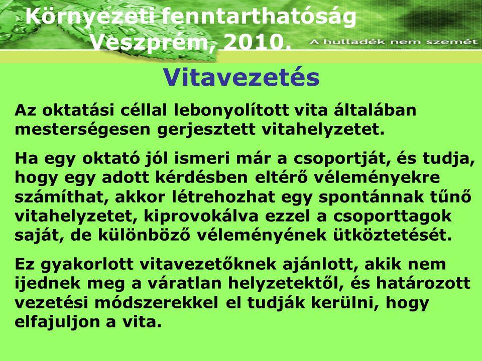 Környezeti fenntarthatóság Veszprém, 2010. Az oktatási céllal lebonyolított vita általában mesterségesen gerjesztett vitahelyzetet. Ha egy oktató jól