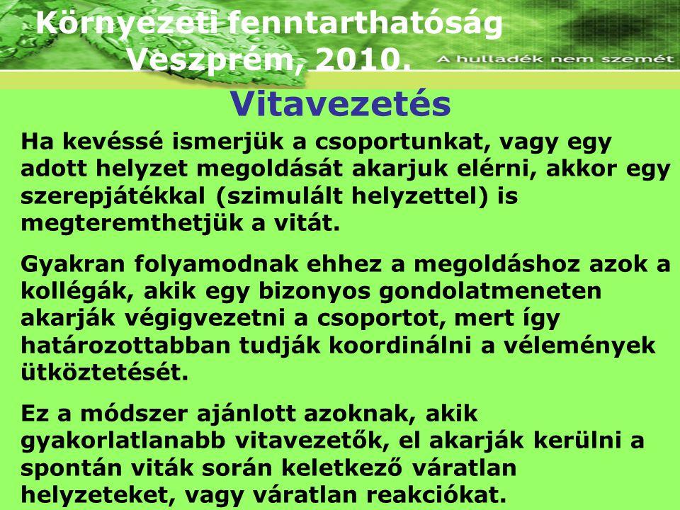 Környezeti fenntarthatóság Veszprém, 2010. Ha kevéssé ismerjük a csoportunkat, vagy egy adott helyzet megoldását akarjuk elérni, akkor egy szerepjáték