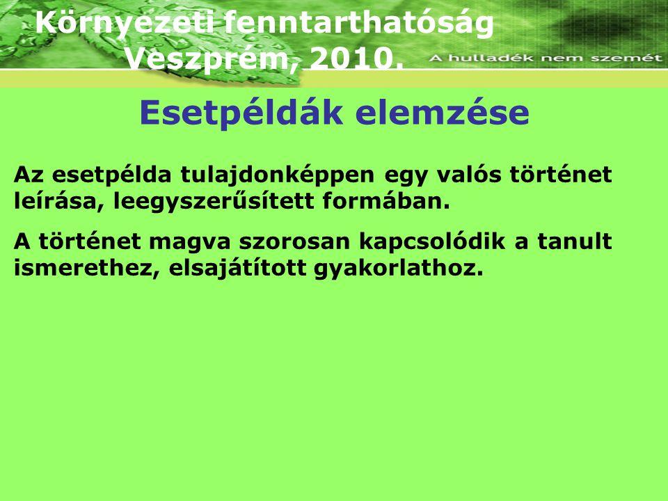 Környezeti fenntarthatóság Veszprém, 2010. Az esetpélda tulajdonképpen egy valós történet leírása, leegyszerűsített formában. A történet magva szorosa