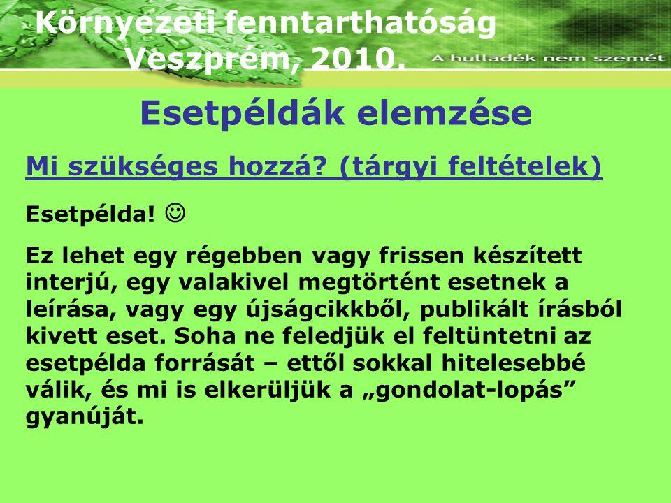 Környezeti fenntarthatóság Veszprém, 2010. Mi szükséges hozzá? (tárgyi feltételek) Esetpélda! Ez lehet egy régebben vagy frissen készített interjú, eg