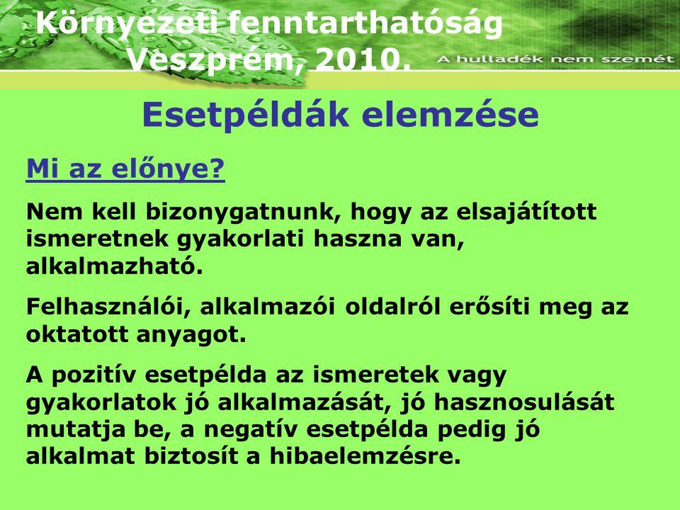 Környezeti fenntarthatóság Veszprém, 2010. Mi az előnye? Nem kell bizonygatnunk, hogy az elsajátított ismeretnek gyakorlati haszna van, alkalmazható.
