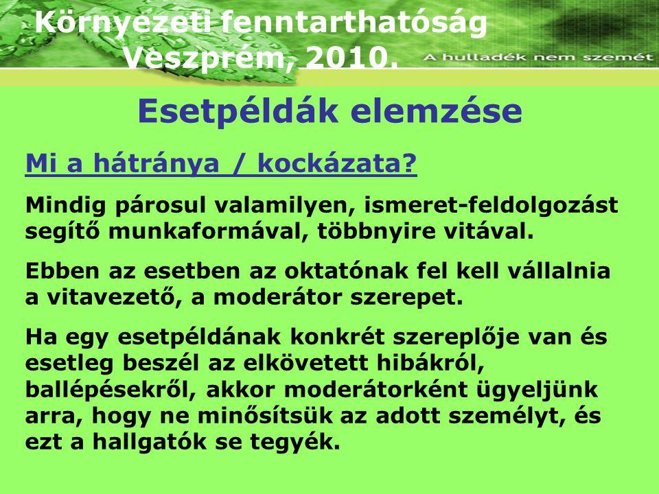 Környezeti fenntarthatóság Veszprém, 2010. Mi a hátránya / kockázata? Mindig párosul valamilyen, ismeret-feldolgozást segítő munkaformával, többnyire