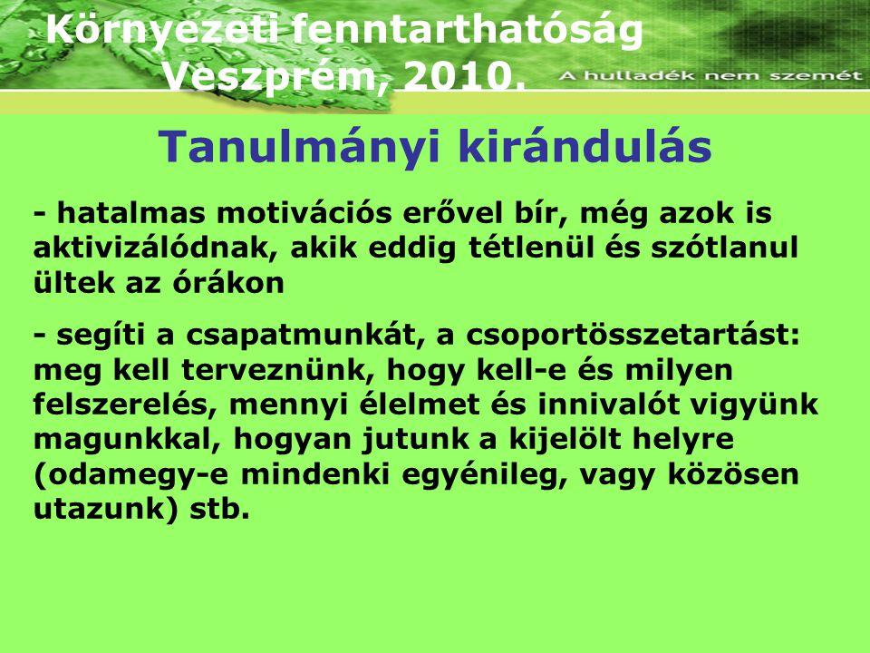 Környezeti fenntarthatóság Veszprém, 2010. - hatalmas motivációs erővel bír, még azok is aktivizálódnak, akik eddig tétlenül és szótlanul ültek az órá
