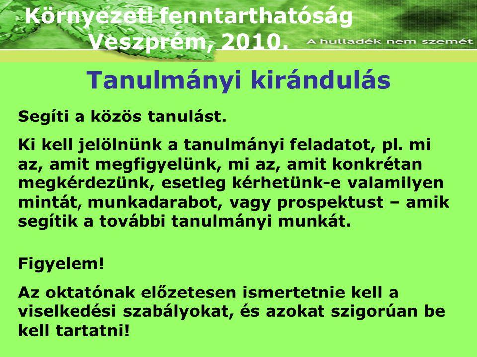 Környezeti fenntarthatóság Veszprém, 2010. Segíti a közös tanulást. Ki kell jelölnünk a tanulmányi feladatot, pl. mi az, amit megfigyelünk, mi az, ami
