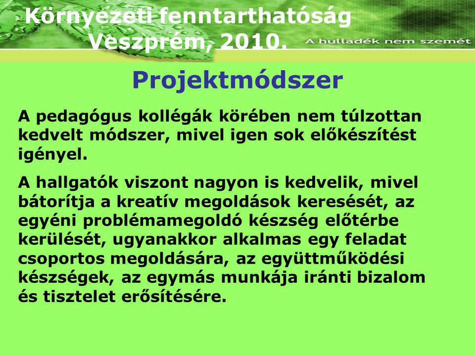 Környezeti fenntarthatóság Veszprém, 2010. A pedagógus kollégák körében nem túlzottan kedvelt módszer, mivel igen sok előkészítést igényel. A hallgató