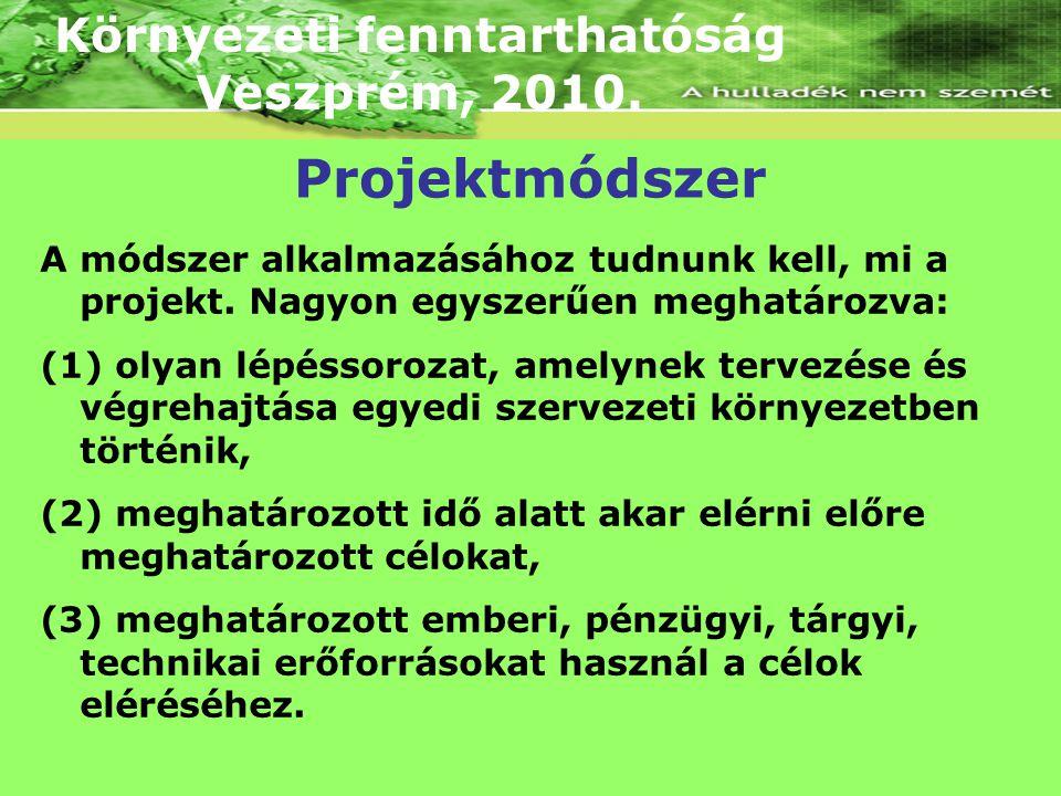 Környezeti fenntarthatóság Veszprém, 2010. A módszer alkalmazásához tudnunk kell, mi a projekt. Nagyon egyszerűen meghatározva: (1) olyan lépéssorozat