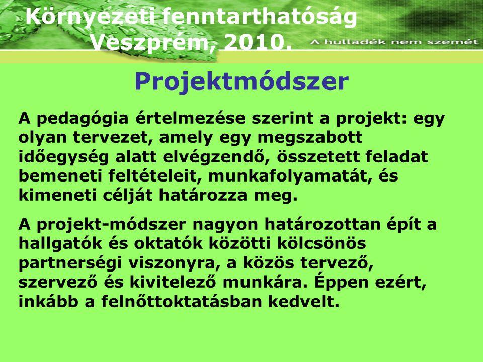 Környezeti fenntarthatóság Veszprém, 2010. A pedagógia értelmezése szerint a projekt: egy olyan tervezet, amely egy megszabott időegység alatt elvégze