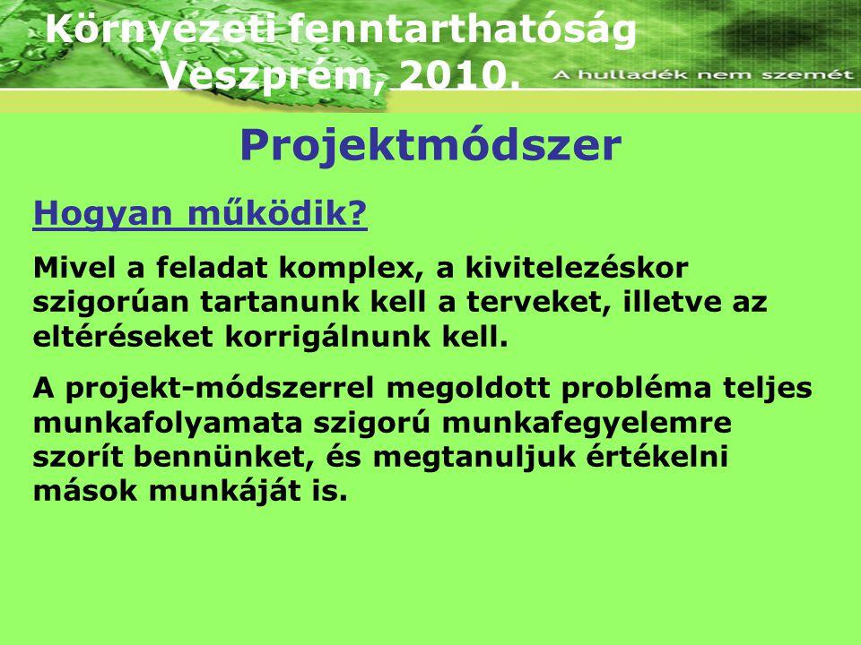 Környezeti fenntarthatóság Veszprém, 2010. Hogyan működik? Mivel a feladat komplex, a kivitelezéskor szigorúan tartanunk kell a terveket, illetve az e
