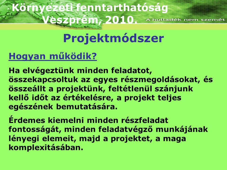 Környezeti fenntarthatóság Veszprém, 2010. Hogyan működik? Ha elvégeztünk minden feladatot, összekapcsoltuk az egyes részmegoldásokat, és összeállt a