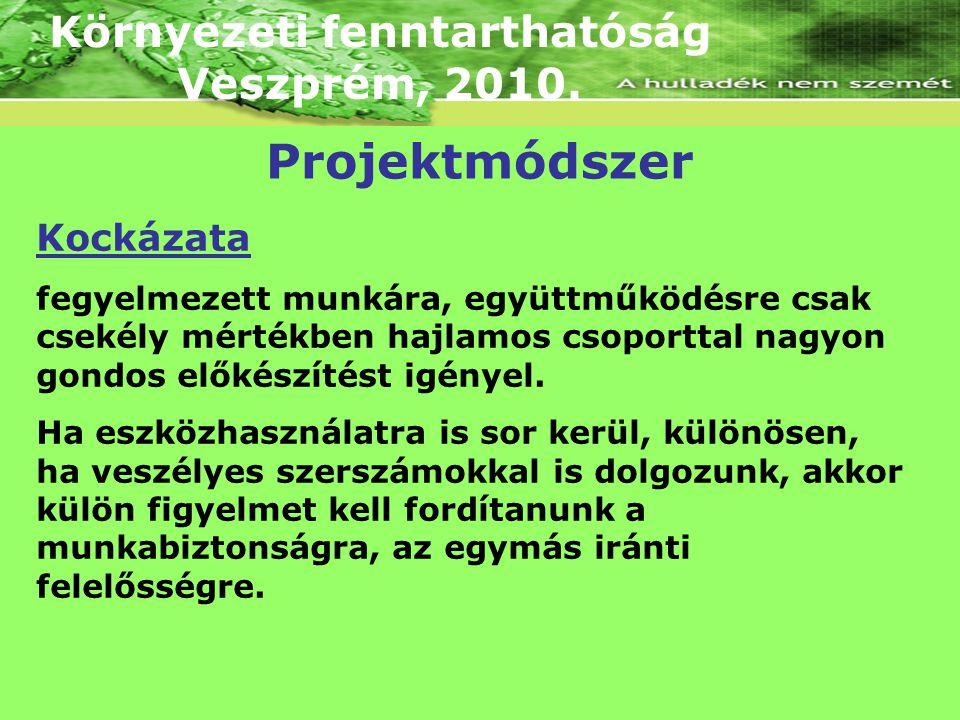 Környezeti fenntarthatóság Veszprém, 2010. Kockázata fegyelmezett munkára, együttműködésre csak csekély mértékben hajlamos csoporttal nagyon gondos el