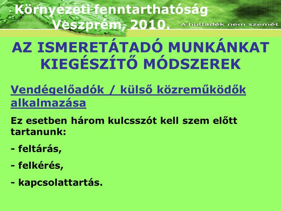 Környezeti fenntarthatóság Veszprém, 2010. Vendégelőadók / külső közreműködők alkalmazása Ez esetben három kulcsszót kell szem előtt tartanunk: - felt
