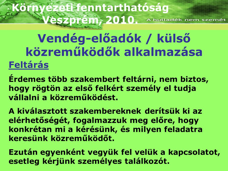 Környezeti fenntarthatóság Veszprém, 2010. Feltárás Érdemes több szakembert feltárni, nem biztos, hogy rögtön az első felkért személy el tudja vállaln