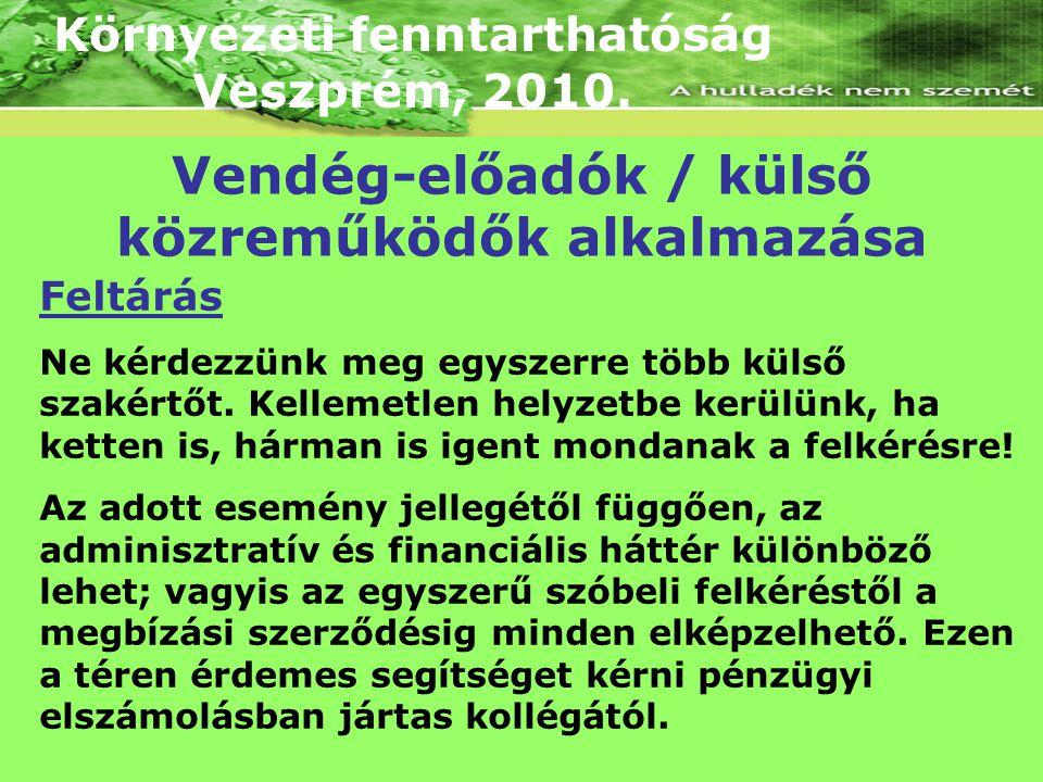 Környezeti fenntarthatóság Veszprém, 2010. Feltárás Ne kérdezzünk meg egyszerre több külső szakértőt. Kellemetlen helyzetbe kerülünk, ha ketten is, há