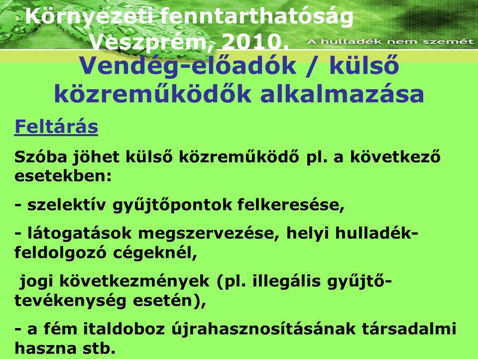 Környezeti fenntarthatóság Veszprém, 2010. Feltárás Szóba jöhet külső közreműködő pl. a következő esetekben: - szelektív gyűjtőpontok felkeresése, - l