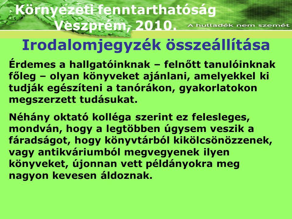 Környezeti fenntarthatóság Veszprém, 2010. Érdemes a hallgatóinknak – felnőtt tanulóinknak főleg – olyan könyveket ajánlani, amelyekkel ki tudják egés
