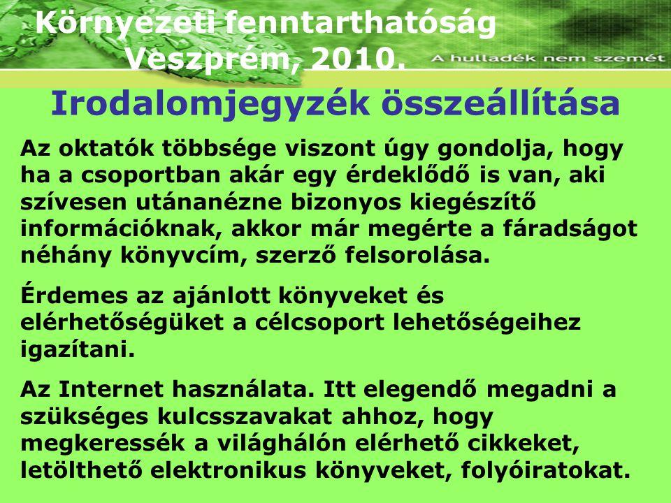 Környezeti fenntarthatóság Veszprém, 2010. Az oktatók többsége viszont úgy gondolja, hogy ha a csoportban akár egy érdeklődő is van, aki szívesen után