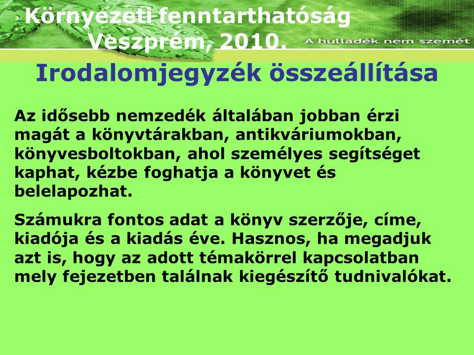 Környezeti fenntarthatóság Veszprém, 2010. Az idősebb nemzedék általában jobban érzi magát a könyvtárakban, antikváriumokban, könyvesboltokban, ahol s
