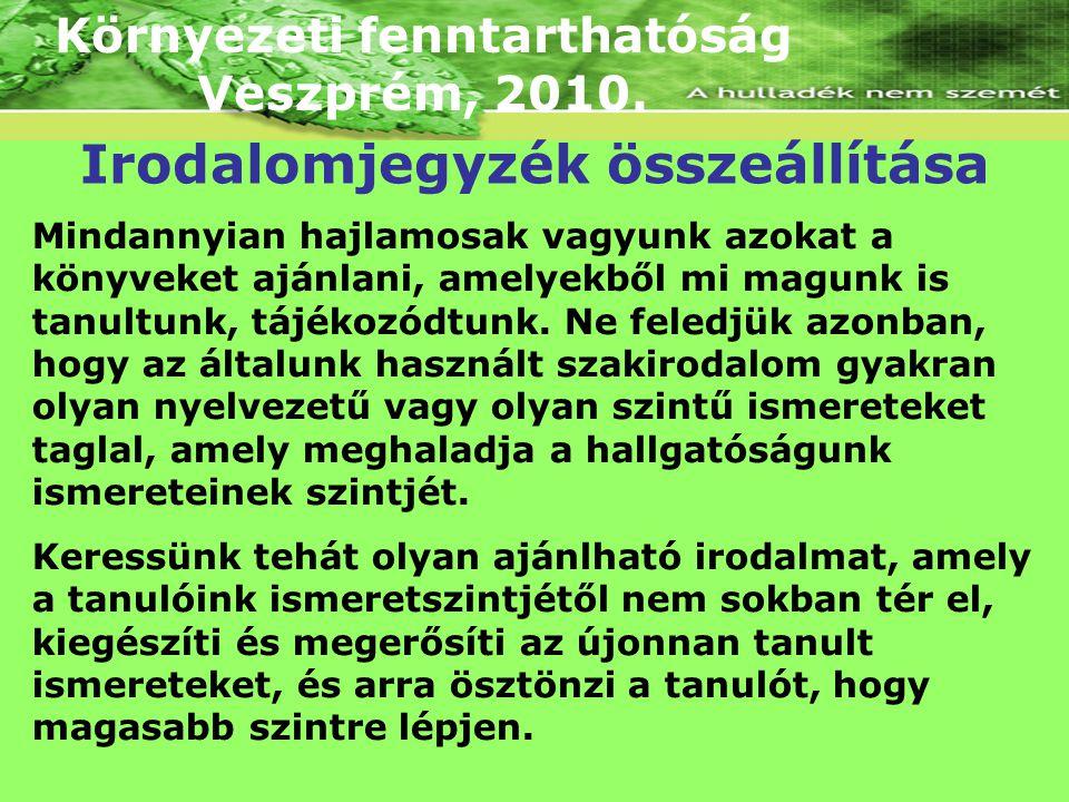 Környezeti fenntarthatóság Veszprém, 2010. Mindannyian hajlamosak vagyunk azokat a könyveket ajánlani, amelyekből mi magunk is tanultunk, tájékozódtun