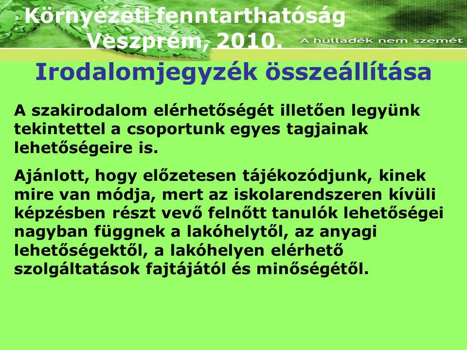 Környezeti fenntarthatóság Veszprém, 2010. A szakirodalom elérhetőségét illetően legyünk tekintettel a csoportunk egyes tagjainak lehetőségeire is. Aj