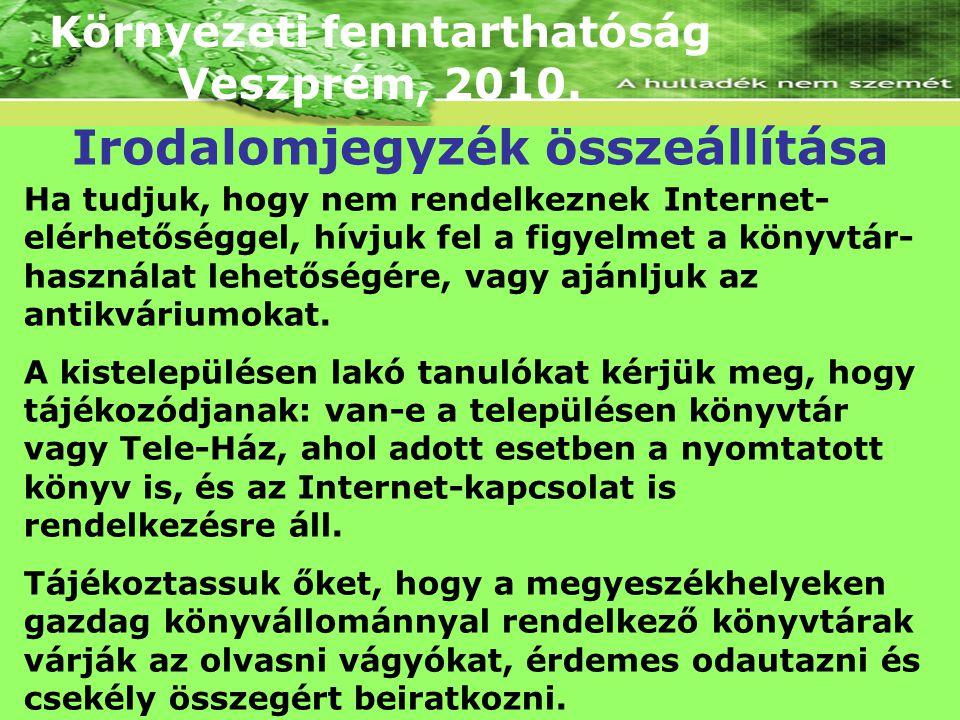 Környezeti fenntarthatóság Veszprém, 2010. Ha tudjuk, hogy nem rendelkeznek Internet- elérhetőséggel, hívjuk fel a figyelmet a könyvtár- használat leh