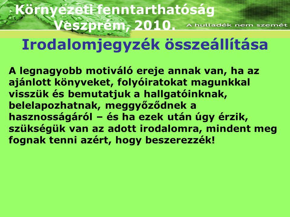 Környezeti fenntarthatóság Veszprém, 2010. A legnagyobb motiváló ereje annak van, ha az ajánlott könyveket, folyóiratokat magunkkal visszük és bemutat
