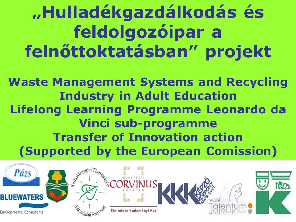 """A Szelektív hulladékgyűjtés és – kezelés (képzők képzése) Környezettudatos életmód, környezeti terhek csökkentése """"Környezeti fenntarthatóság modul Veszprém, 2010."""
