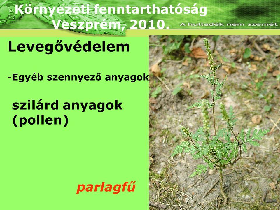 Környezeti fenntarthatóság Veszprém, 2010. Levegővédelem -Egyéb szennyező anyagok szilárd anyagok (pollen) parlagfű