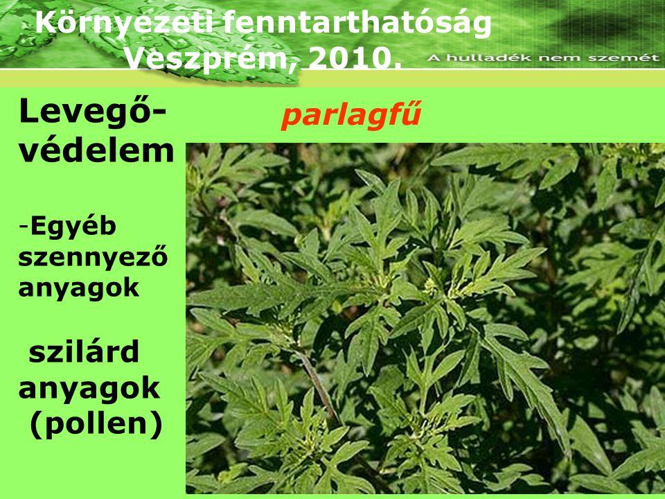 Környezeti fenntarthatóság Veszprém, 2010. Levegő- védelem -Egyéb szennyező anyagok szilárd anyagok (pollen) parlagfű