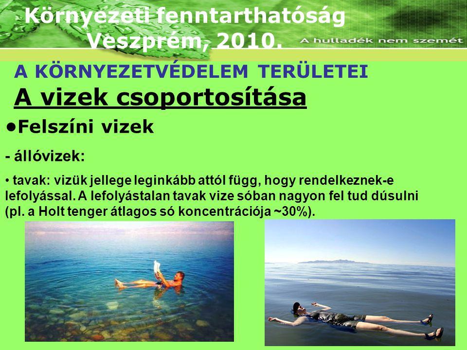 Környezeti fenntarthatóság Veszprém, 2010. A KÖRNYEZETVÉDELEM TERÜLETEI A vizek csoportosítása Felszíni vizek - állóvizek: tavak: vizük jellege legink