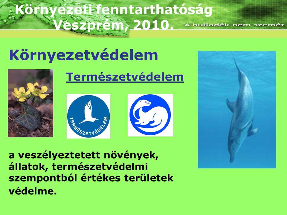 Környezeti fenntarthatóság Veszprém, 2010. Környezetvédelem Természetvédelem a veszélyeztetett növények, állatok, természetvédelmi szempontból értékes