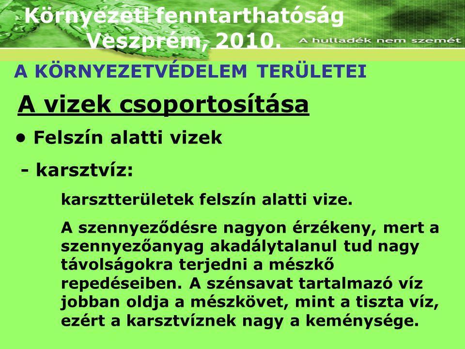 Környezeti fenntarthatóság Veszprém, 2010. A KÖRNYEZETVÉDELEM TERÜLETEI A vizek csoportosítása Felszín alatti vizek - karsztvíz: karsztterületek felsz