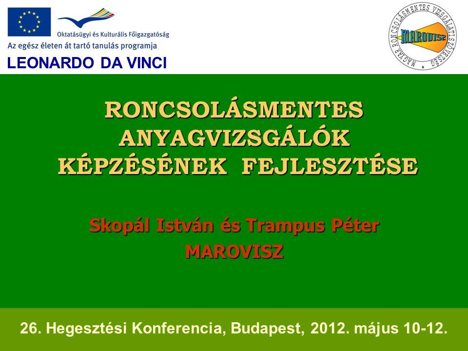 RONCSOLÁSMENTES ANYAGVIZSGÁLÓK KÉPZÉSÉNEK FEJLESZTÉSE Skopál István és Trampus Péter MAROVISZ LEONARDO DA VINCI 26.